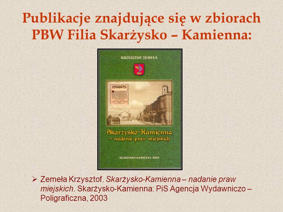 Publikacje znajdujące się w zbiorach PBW Filia Skarżysko – Kamienna: Zemeła Krzysztof. Skarżysko-Kamienna – nadanie praw miejskich. Skarżysko-Kamienna