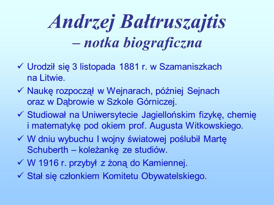 Andrzej Bałtruszajtis – notka biograficzna Urodził się 3 listopada 1881 r. w Szamaniszkach na Litwie. Naukę rozpoczął w Wejnarach, później Sejnach ora
