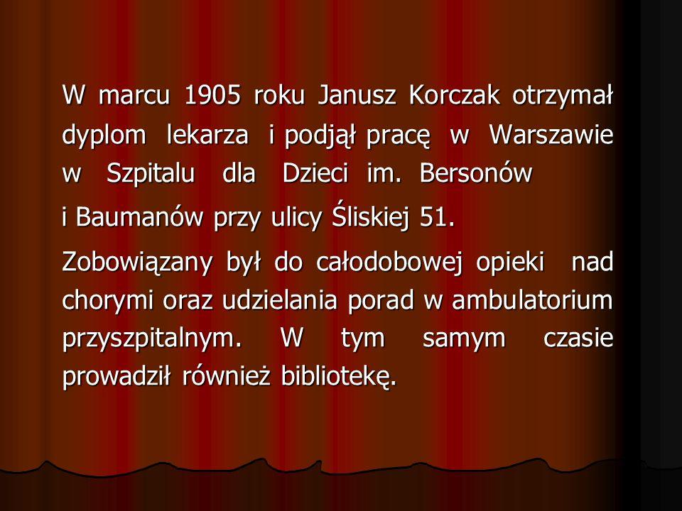 W marcu 1905 roku Janusz Korczak otrzymał dyplom lekarza i podjął pracę w Warszawie w Szpitalu dla Dzieci im.