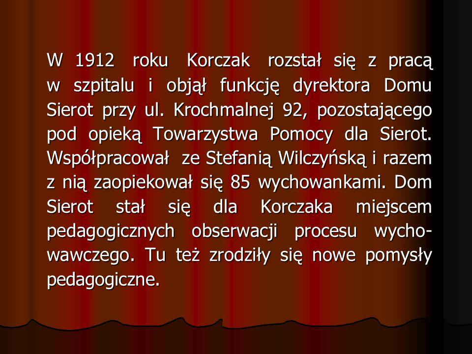 W 1912 roku Korczak rozstał się z pracą w szpitalu i objął funkcję dyrektora Domu Sierot przy ul.