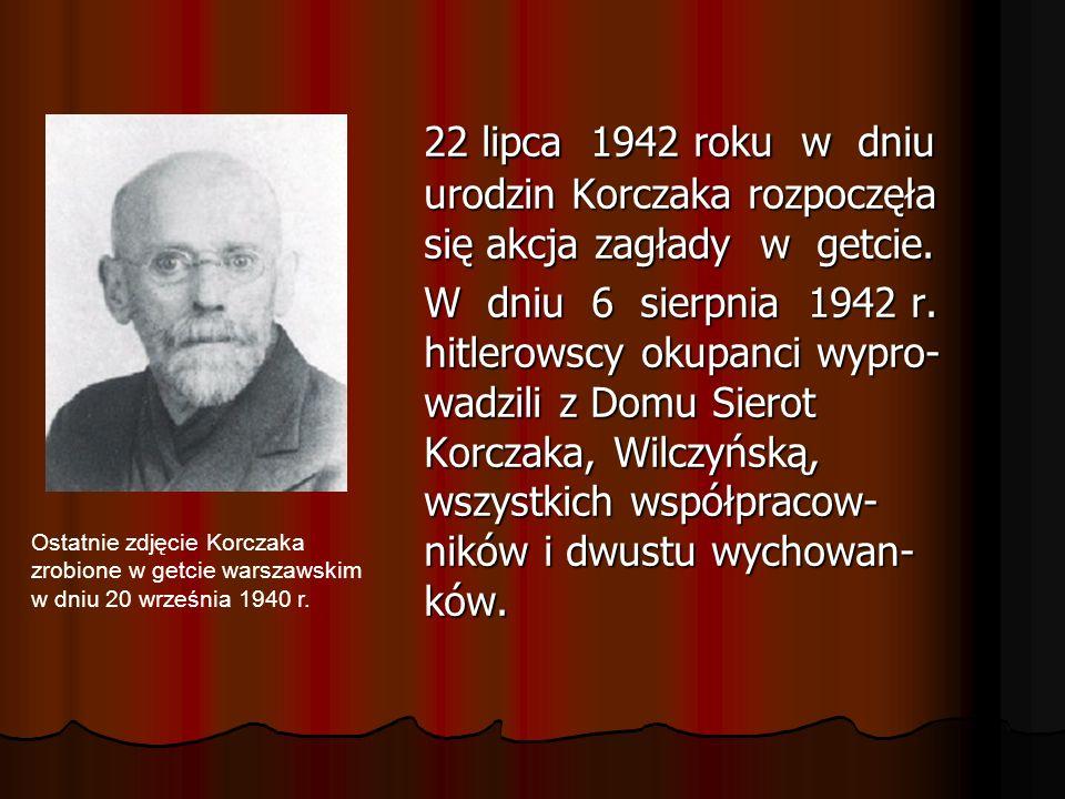 22 lipca 1942 roku w dniu urodzin Korczaka rozpoczęła się akcja zagłady w getcie.