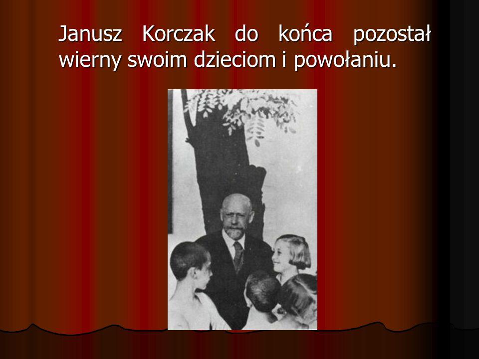 Janusz Korczak do końca pozostał wierny swoim dzieciom i powołaniu.