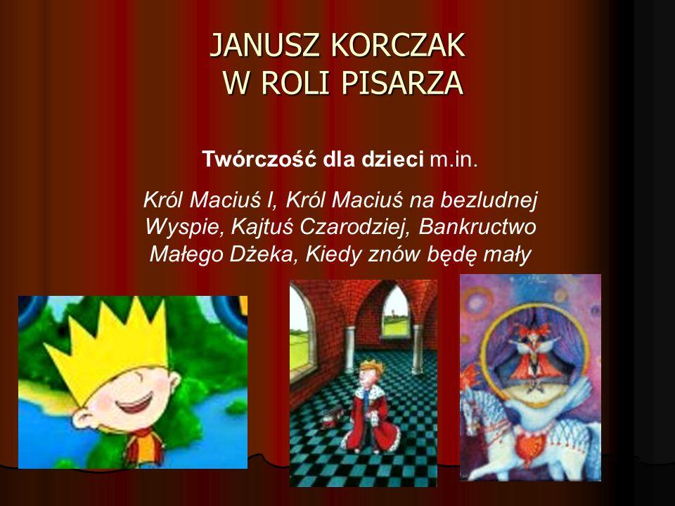 JANUSZ KORCZAK W ROLI PISARZA Twórczość dla dzieci m.in.