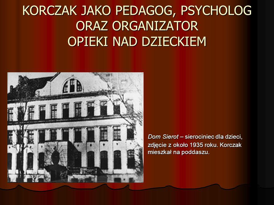 KORCZAK JAKO PEDAGOG, PSYCHOLOG ORAZ ORGANIZATOR OPIEKI NAD DZIECKIEM Dom Sierot – sierociniec dla dzieci, zdjęcie z około 1935 roku.