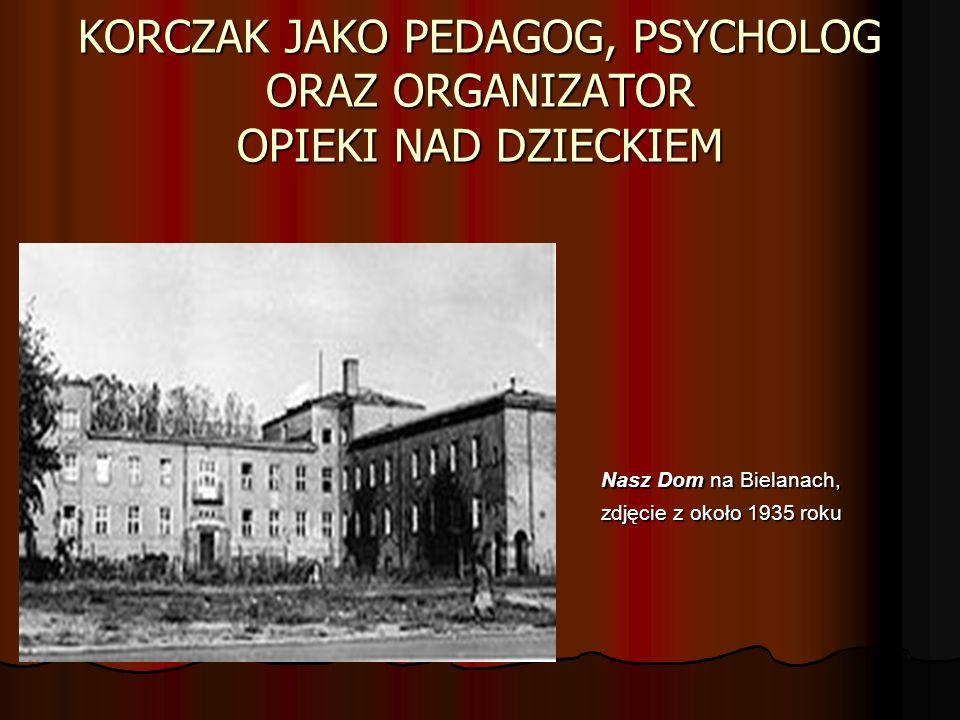 KORCZAK JAKO PEDAGOG, PSYCHOLOG ORAZ ORGANIZATOR OPIEKI NAD DZIECKIEM Nasz Dom na Bielanach, zdjęcie z około 1935 roku zdjęcie z około 1935 roku