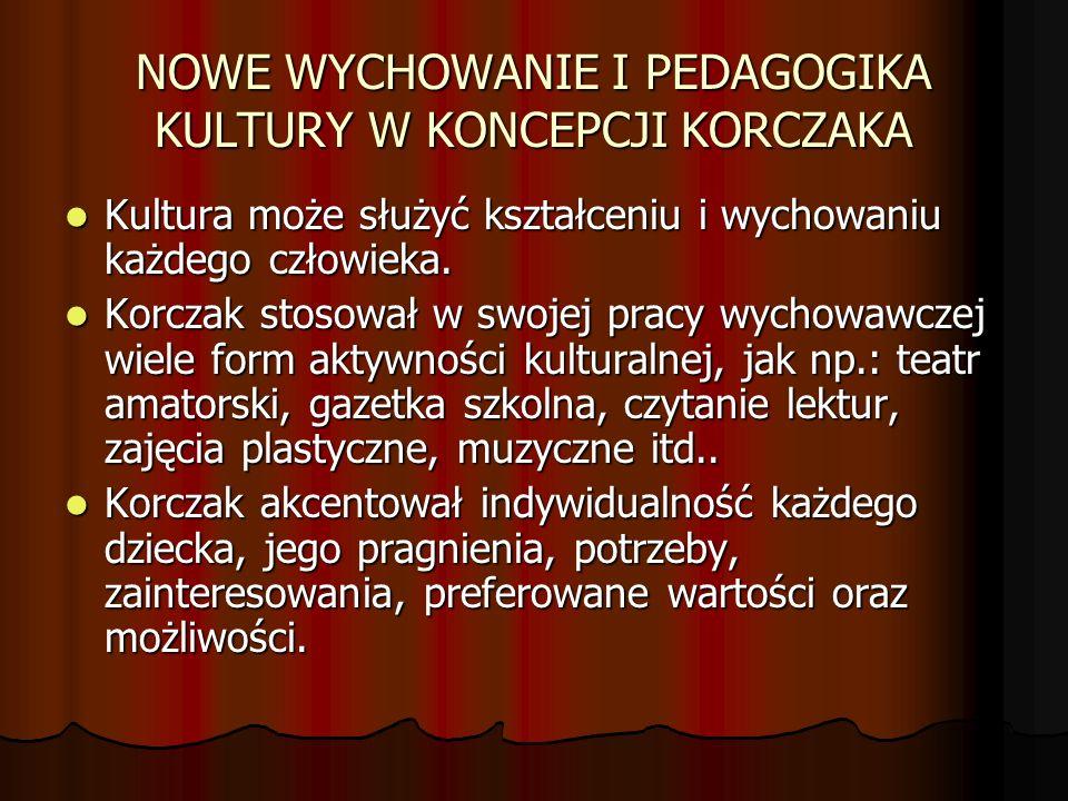NOWE WYCHOWANIE I PEDAGOGIKA KULTURY W KONCEPCJI KORCZAKA Kultura może służyć kształceniu i wychowaniu każdego człowieka.