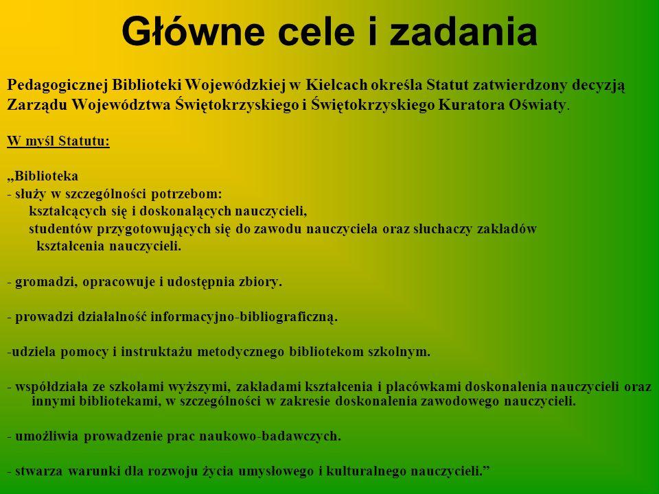 Główne cele i zadania Pedagogicznej Biblioteki Wojewódzkiej w Kielcach określa Statut zatwierdzony decyzją Zarządu Województwa Świętokrzyskiego i Świę