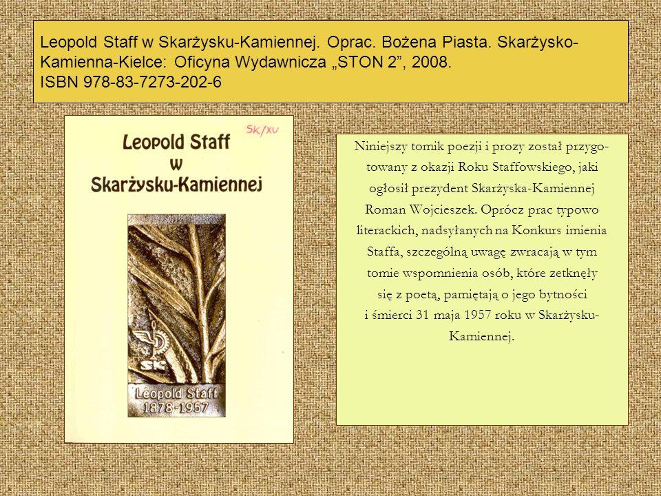 Leopold Staff w Skarżysku-Kamiennej. Oprac. Bożena Piasta. Skarżysko- Kamienna-Kielce: Oficyna Wydawnicza STON 2, 2008. ISBN 978-83-7273-202-6 Niniejs