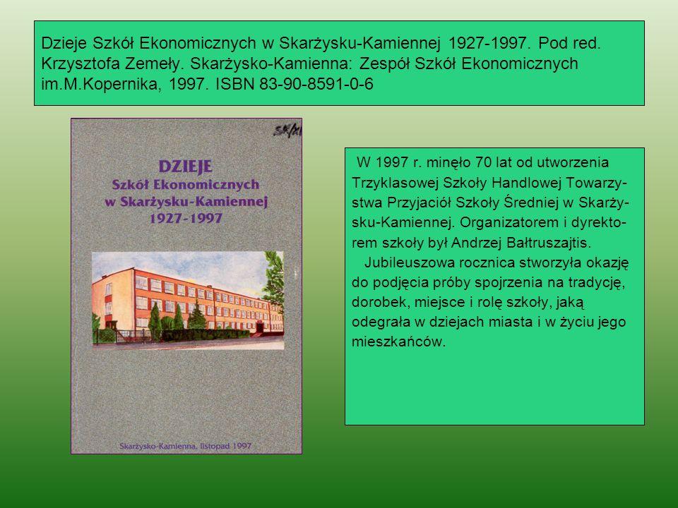 Dzieje Szkół Ekonomicznych w Skarżysku-Kamiennej 1927-1997. Pod red. Krzysztofa Zemeły. Skarżysko-Kamienna: Zespół Szkół Ekonomicznych im.M.Kopernika,