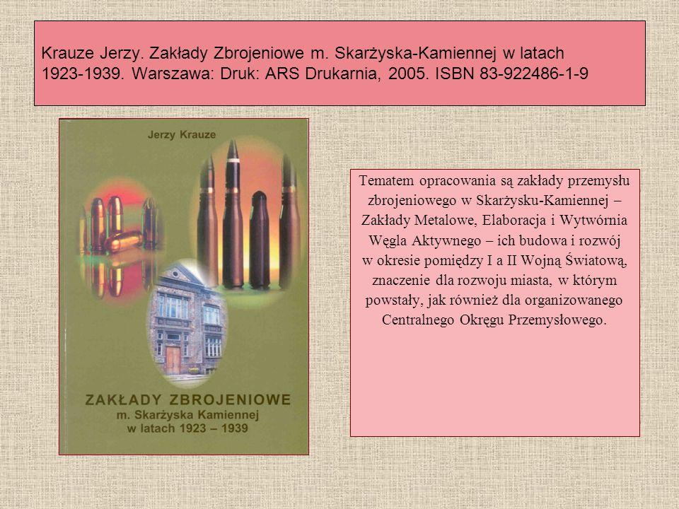 Krauze Jerzy. Zakłady Zbrojeniowe m. Skarżyska-Kamiennej w latach 1923-1939. Warszawa: Druk: ARS Drukarnia, 2005. ISBN 83-922486-1-9 Tematem opracowan