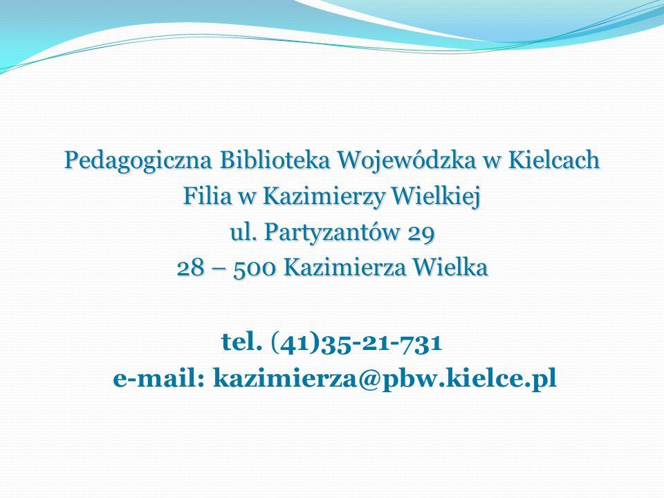 Pedagogiczna Biblioteka Wojewódzka w Kielcach Filia w Kazimierzy Wielkiej ul. Partyzantów 29 28 – 500 Kazimierza Wielka tel. (41)35-21-731 e-mail: kaz