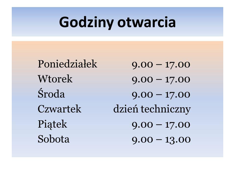 Godziny otwarcia Poniedziałek9.00 – 17.00 Wtorek9.00 – 17.00 Środa9.00 – 17.00 Czwartek dzień techniczny Piątek9.00 – 17.00 Sobota9.00 – 13.00