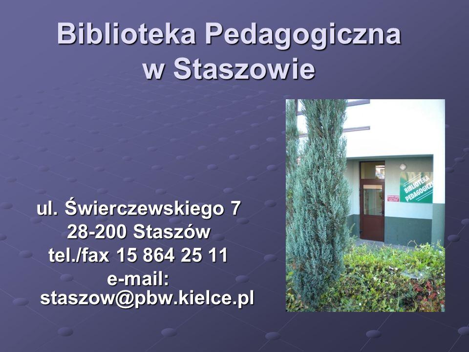Biblioteka Pedagogiczna w Staszowie ul. Świerczewskiego 7 28-200 Staszów tel./fax 15 864 25 11 e-mail: staszow@pbw.kielce.pl