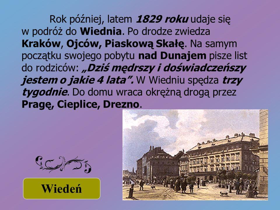 Rok później, latem 1829 roku udaje się w podróż do Wiednia. Po drodze zwiedza Kraków, Ojców, Piaskową Skałę. Na samym początku swojego pobytu nad Duna