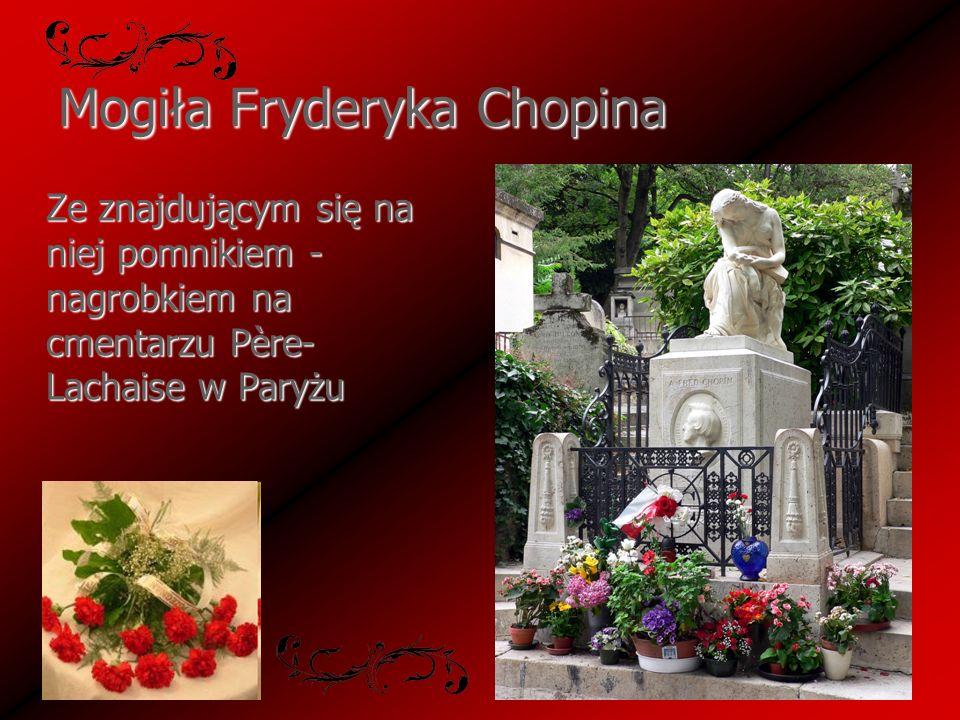 Mogiła Fryderyka Chopina Ze znajdującym się na niej pomnikiem - nagrobkiem na cmentarzu Père- Lachaise w Paryżu Ze znajdującym się na niej pomnikiem -
