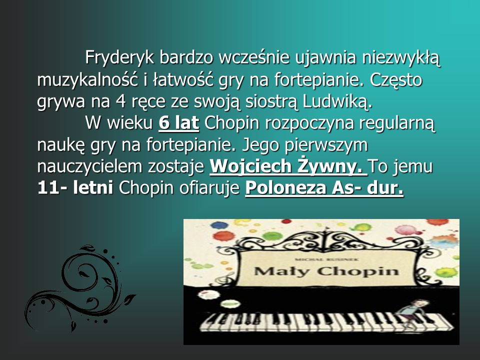 Fryderyk w wieku 7 lat komponuje swój pierwszy utwór. Jest nim Polonez g- moll.