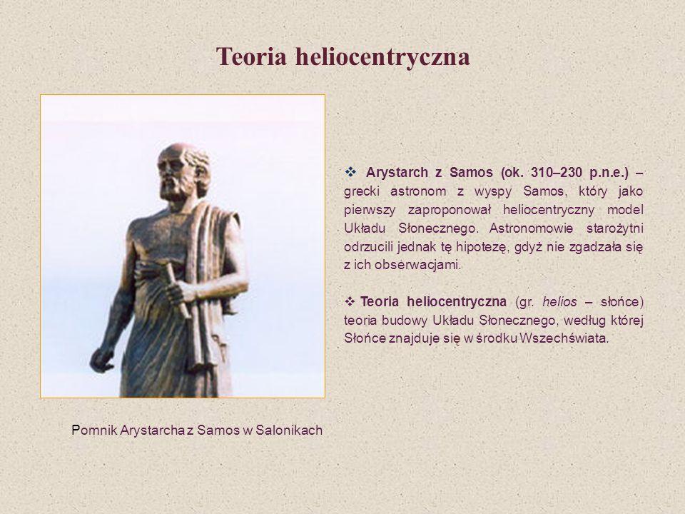 Pomnik Arystarcha z Samos w Salonikach Arystarch z Samos (ok. 310–230 p.n.e.) – grecki astronom z wyspy Samos, który jako pierwszy zaproponował helioc