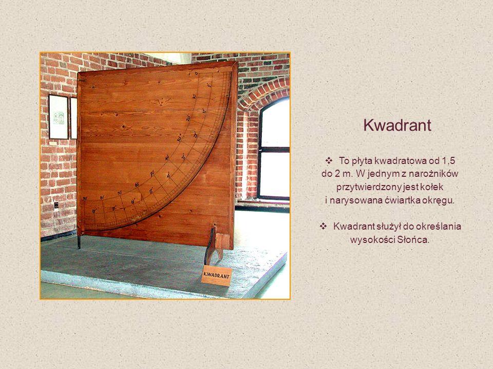 Kwadrant To płyta kwadratowa od 1,5 do 2 m. W jednym z narożników przytwierdzony jest kołek i narysowana ćwiartka okręgu. Kwadrant służył do określani