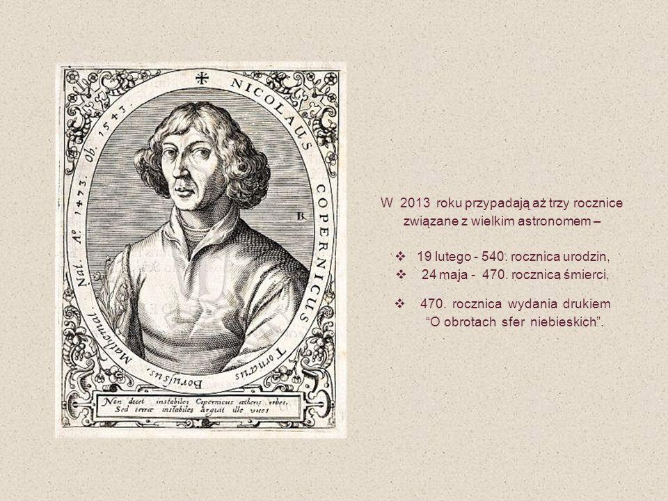 W 2013 roku przypadają aż trzy rocznice związane z wielkim astronomem – 19 lutego - 540. rocznica urodzin, 24 maja - 470. rocznica śmierci, 470. roczn