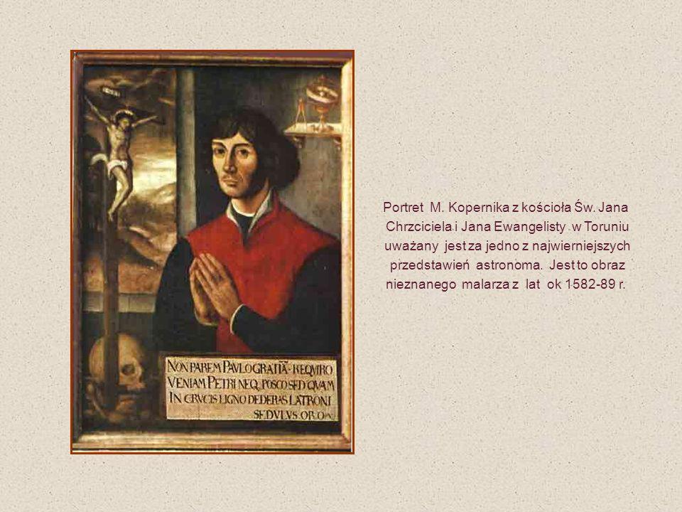 Portret M. Kopernika z kościoła Św. Jana Chrzciciela i Jana Ewangelisty w Toruniu uważany jest za jedno z najwierniejszych przedstawień astronoma. Jes