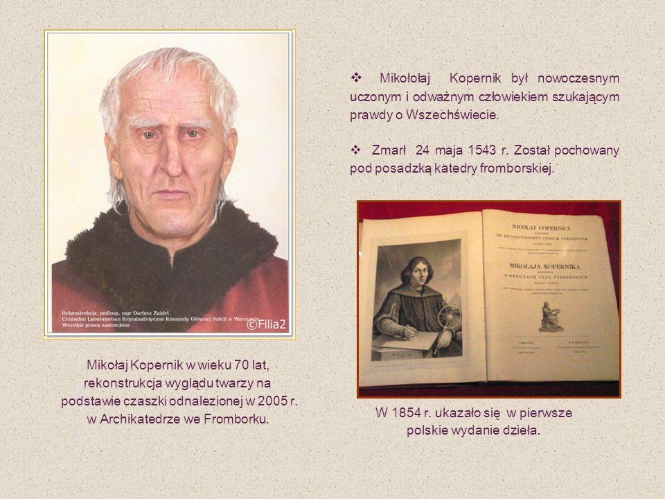 Mikołołaj Kopernik był nowoczesnym uczonym i odważnym człowiekiem szukającym prawdy o Wszechświecie. Zmarł 24 maja 1543 r. Został pochowany pod posadz