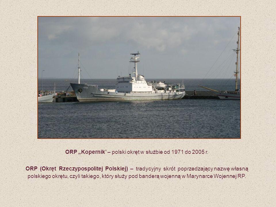 ORP Kopernik – polski okręt w służbie od 1971 do 2005 r. ORP (Okręt Rzeczypospolitej Polskiej) – tradycyjny skrót poprzedzający nazwę własną polskiego