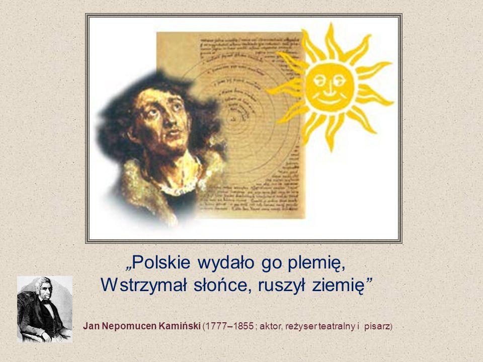 Polskie wydało go plemię, Wstrzymał słońce, ruszył ziemię Jan Nepomucen Kamiński (1777–1855 ; aktor, reżyser teatralny i pisarz )