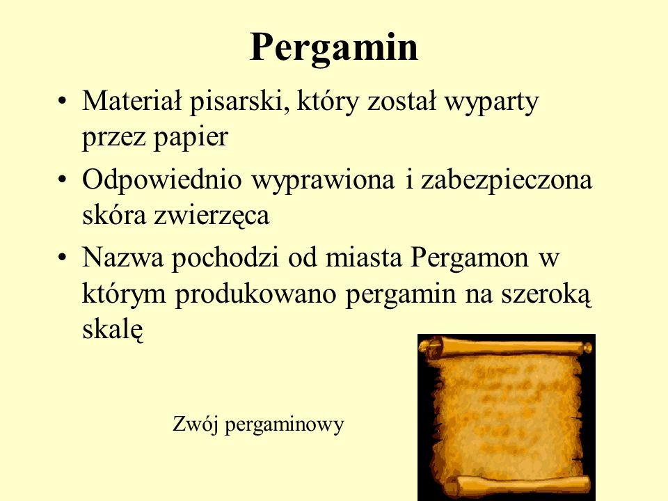 Pergamin Materiał pisarski, który został wyparty przez papier Odpowiednio wyprawiona i zabezpieczona skóra zwierzęca Nazwa pochodzi od miasta Pergamon