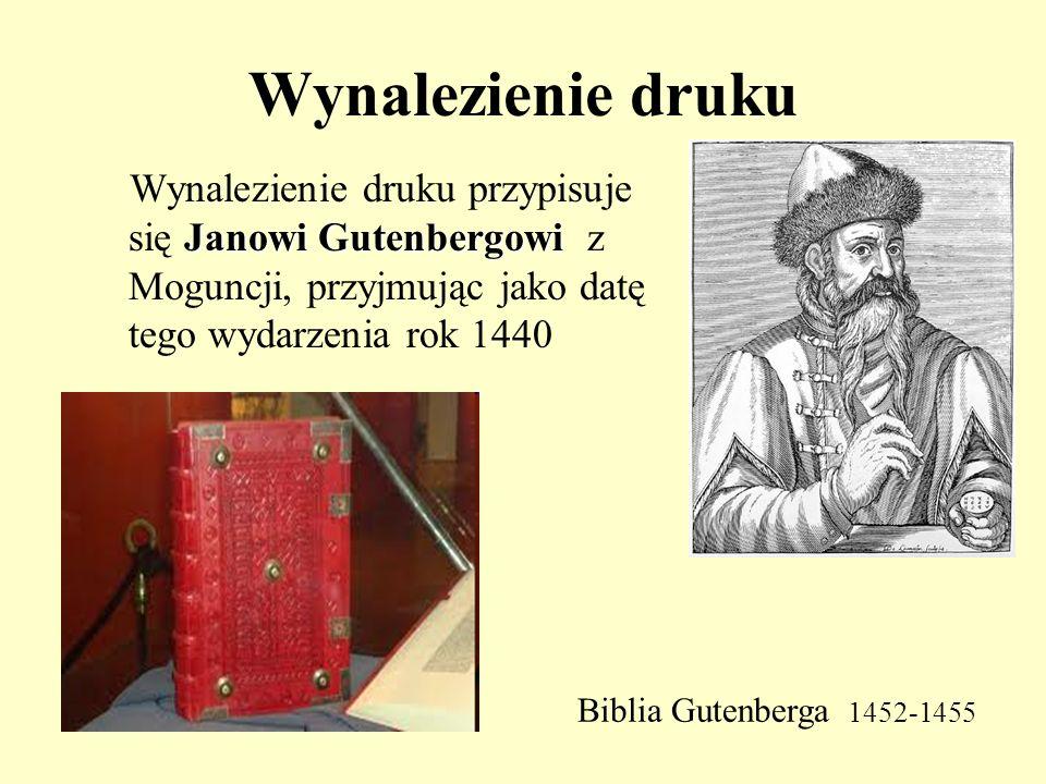 Wynalezienie druku Janowi Gutenbergowi Wynalezienie druku przypisuje się Janowi Gutenbergowi z Moguncji, przyjmując jako datę tego wydarzenia rok 1440