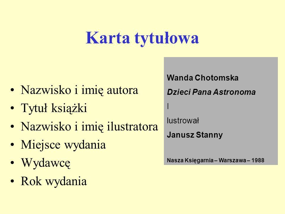 Karta tytułowa Nazwisko i imię autora Tytuł książki Nazwisko i imię ilustratora Miejsce wydania Wydawcę Rok wydania Wanda Chotomska Dzieci Pana Astron