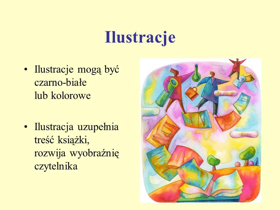 Ilustracje Ilustracje mogą być czarno-białe lub kolorowe Ilustracja uzupełnia treść książki, rozwija wyobraźnię czytelnika
