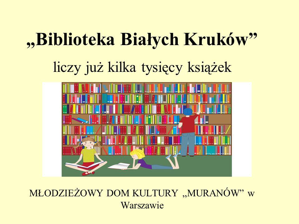 Biblioteka Białych Kruków liczy już kilka tysięcy książek MŁODZIEŻOWY DOM KULTURY MURANÓW w Warszawie