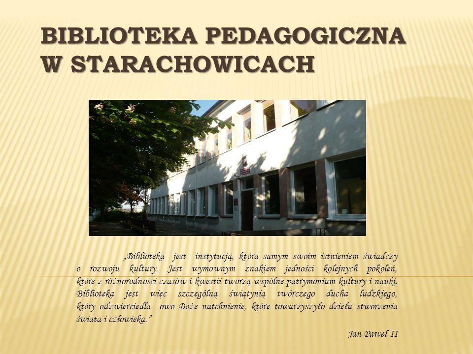BIBLIOTEKA PEDAGOGICZNA W STARACHOWICACH Biblioteka jest instytucją, która samym swoim istnieniem świadczy o rozwoju kultury. Jest wymownym znakiem je