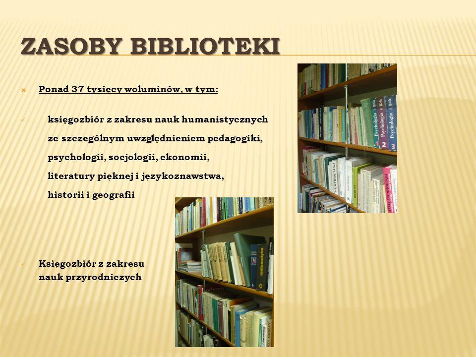 ZASOBY BIBLIOTEKI Ponad 37 tysięcy woluminów, w tym: księgozbiór z zakresu nauk humanistycznych ze szczególnym uwzględnieniem pedagogiki, psychologii,