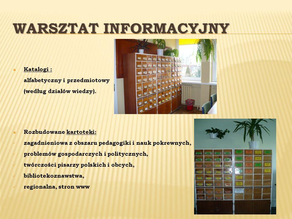 WARSZTAT INFORMACYJNY Katalogi : alfabetyczny i przedmiotowy (według działów wiedzy). Rozbudowane kartoteki: zagadnieniowa z obszaru pedagogiki i nauk