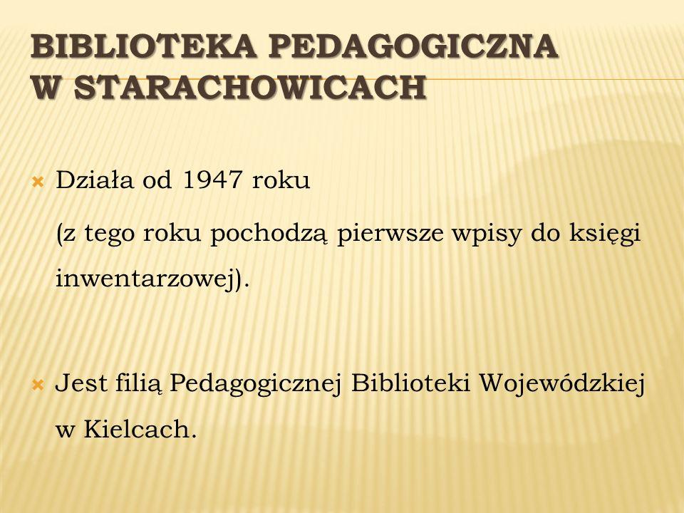 BIBLIOTEKA PEDAGOGICZNA W STARACHOWICACH Działa od 1947 roku (z tego roku pochodzą pierwsze wpisy do księgi inwentarzowej). Jest filią Pedagogicznej B