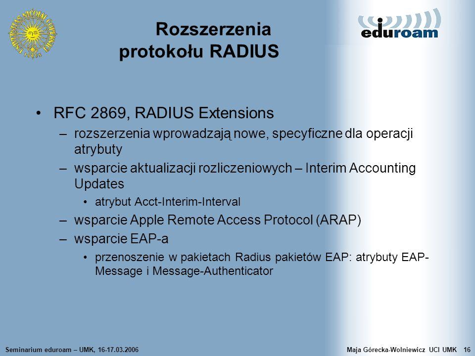 Seminarium eduroam – UMK, 16-17.03.2006Maja Górecka-Wolniewicz UCI UMK16 Rozszerzenia protokołu RADIUS RFC 2869, RADIUS Extensions –rozszerzenia wprow