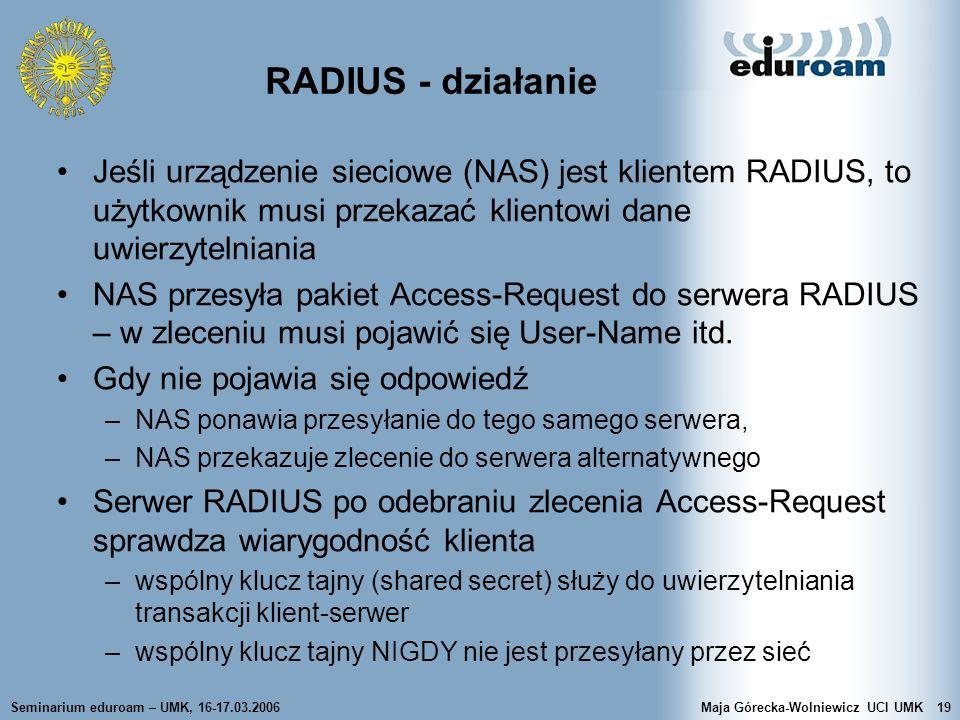 Seminarium eduroam – UMK, 16-17.03.2006Maja Górecka-Wolniewicz UCI UMK19 RADIUS - działanie Jeśli urządzenie sieciowe (NAS) jest klientem RADIUS, to u