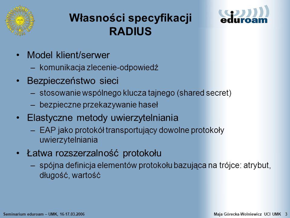 Seminarium eduroam – UMK, 16-17.03.2006Maja Górecka-Wolniewicz UCI UMK3 Własności specyfikacji RADIUS Model klient/serwer –komunikacja zlecenie-odpowi