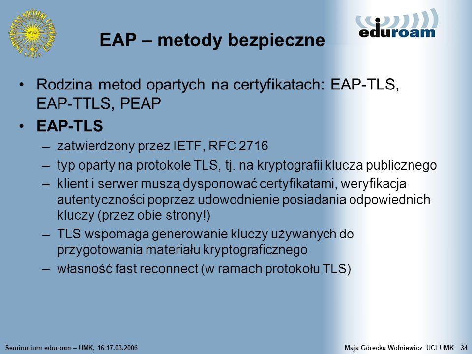 Seminarium eduroam – UMK, 16-17.03.2006Maja Górecka-Wolniewicz UCI UMK34 EAP – metody bezpieczne Rodzina metod opartych na certyfikatach: EAP-TLS, EAP