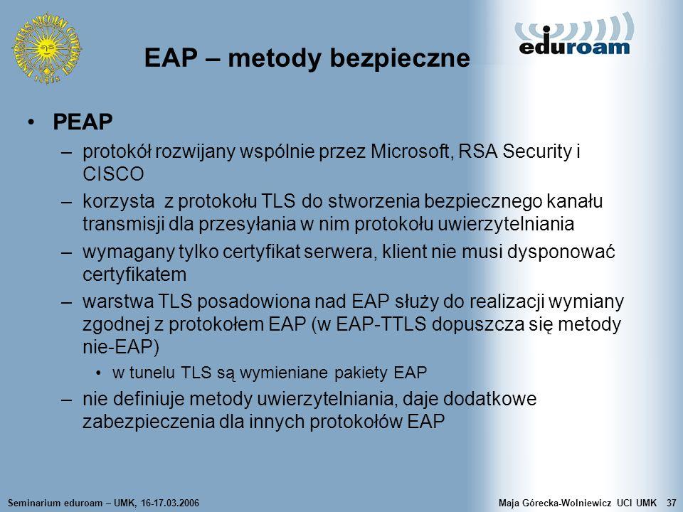 Seminarium eduroam – UMK, 16-17.03.2006Maja Górecka-Wolniewicz UCI UMK37 EAP – metody bezpieczne PEAP –protokół rozwijany wspólnie przez Microsoft, RS