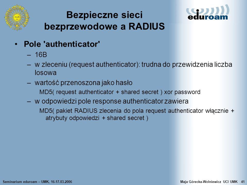 Seminarium eduroam – UMK, 16-17.03.2006Maja Górecka-Wolniewicz UCI UMK41 Bezpieczne sieci bezprzewodowe a RADIUS Pole 'authenticator' –16B –w zleceniu