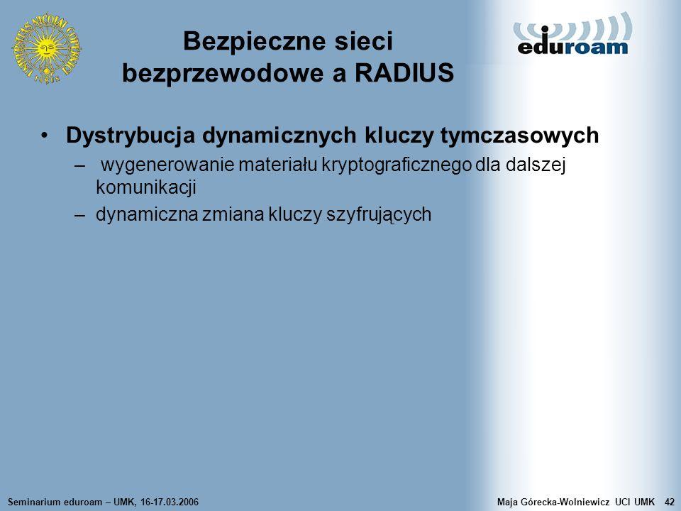 Seminarium eduroam – UMK, 16-17.03.2006Maja Górecka-Wolniewicz UCI UMK42 Bezpieczne sieci bezprzewodowe a RADIUS Dystrybucja dynamicznych kluczy tymcz