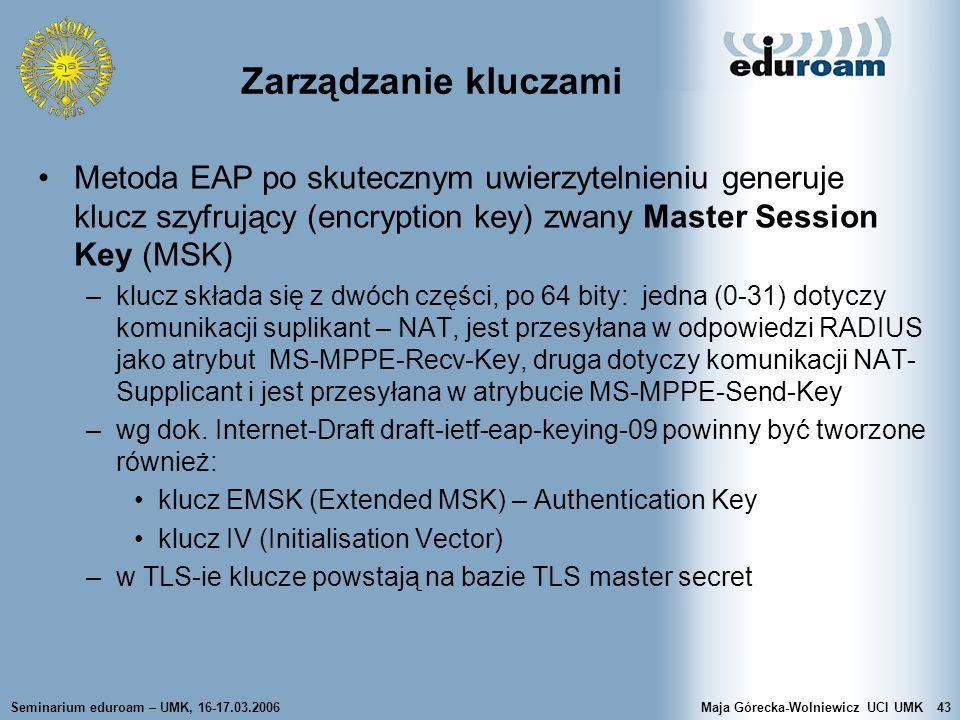 Seminarium eduroam – UMK, 16-17.03.2006Maja Górecka-Wolniewicz UCI UMK43 Zarządzanie kluczami Metoda EAP po skutecznym uwierzytelnieniu generuje klucz