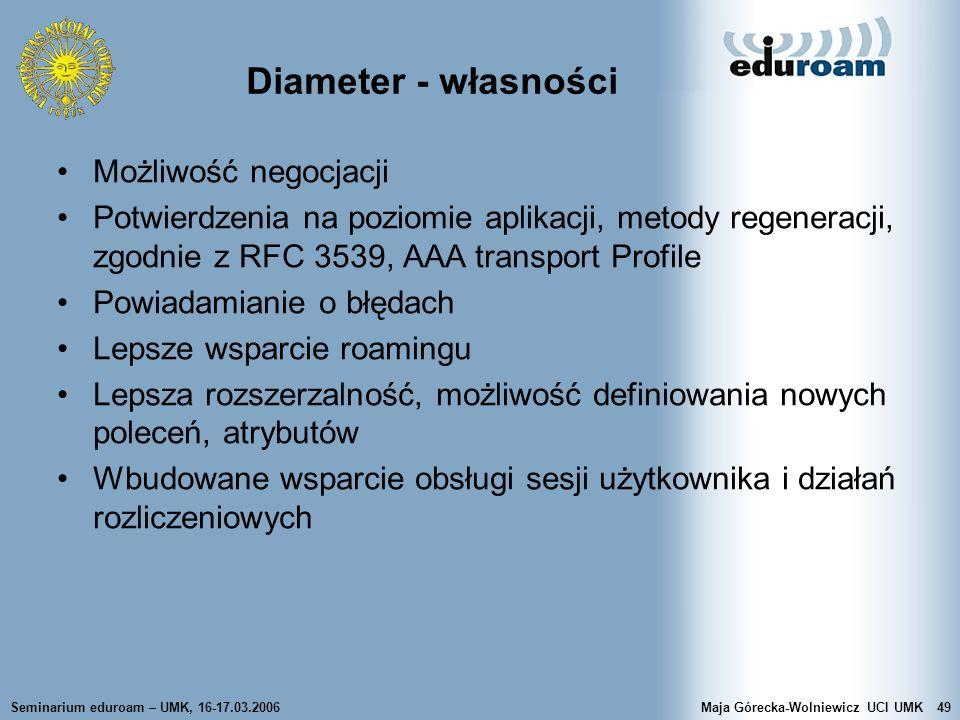 Seminarium eduroam – UMK, 16-17.03.2006Maja Górecka-Wolniewicz UCI UMK49 Diameter - własności Możliwość negocjacji Potwierdzenia na poziomie aplikacji