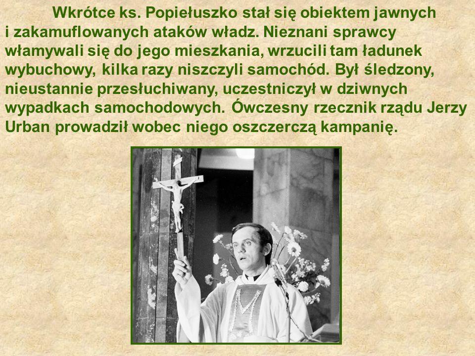 Wkrótce ks.Popiełuszko stał się obiektem jawnych i zakamuflowanych ataków władz.