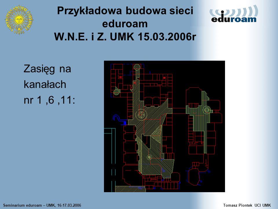 Seminarium eduroam – UMK, 16-17.03.2006Tomasz Piontek UCI UMK Przykładowa budowa sieci eduroam W.N.E.