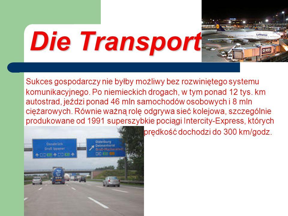 Die Transport Sukces gospodarczy nie byłby możliwy bez rozwiniętego systemu komunikacyjnego. Po niemieckich drogach, w tym ponad 12 tys. km autostrad,