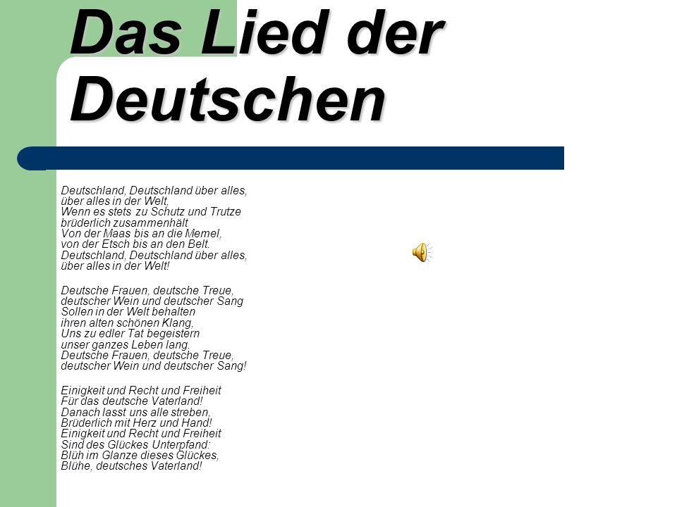 Das Lied der Deutschen Deutschland, Deutschland über alles, über alles in der Welt, Wenn es stets zu Schutz und Trutze brüderlich zusammenhält Von der