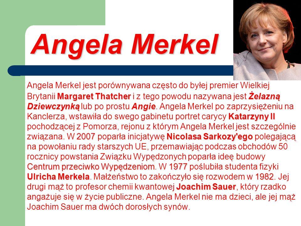 Angela Merkel Margaret ThatcherŻelazną DziewczynkąAngie Katarzyny II 2007NicolasaSarkozy'ego Centrum przeciwko Wypędzeniom1977 Ulricha Merkela1982 Joa
